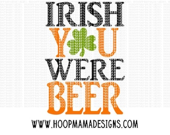 Irish You Were Beer SVG DXF eps and png Files for Cutting Machines Cameo or Cricut St Patty's Day Irish Design