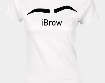 Ladies funny eyebrow t-shirt with text iBrow.