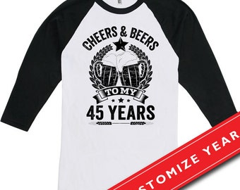 45th Birthday Gift Ideas For Men T Shirt Cheers And Beers To My 45 Years Age American Apparel Unisex Raglan CTM 238