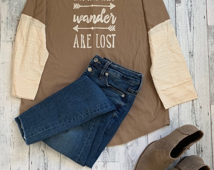 Not All Who Wander Are Lost Long Sleeve Top Shirt