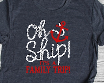 Oh Ship Family Cruise Shirt It's Family Trip Family Cruise Shirt Vacation Shirt