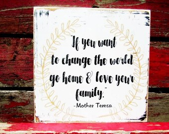 """Mother Teresa sign If you want to change the world ..go home and love your family farmhouse Decor 11x11"""" pine Fixer Upper Farm Decor 1628"""