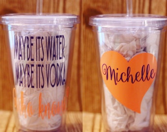 Maybe its vodka tumbler, maybe its vodka cup, acrylic tumbler, personalized tumbler, 16oz tumbler, personalized cup, vodka cup