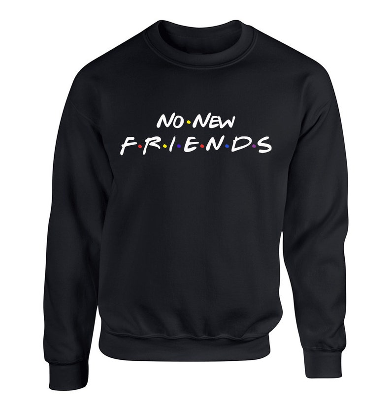 No New Friends For Adult Unisex Sweater Crewneck Sweatshirts  e7e60aea8