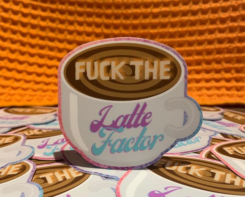 Fuck The Latte Factor  Personal Finance Money Nerd Die Cut image 0