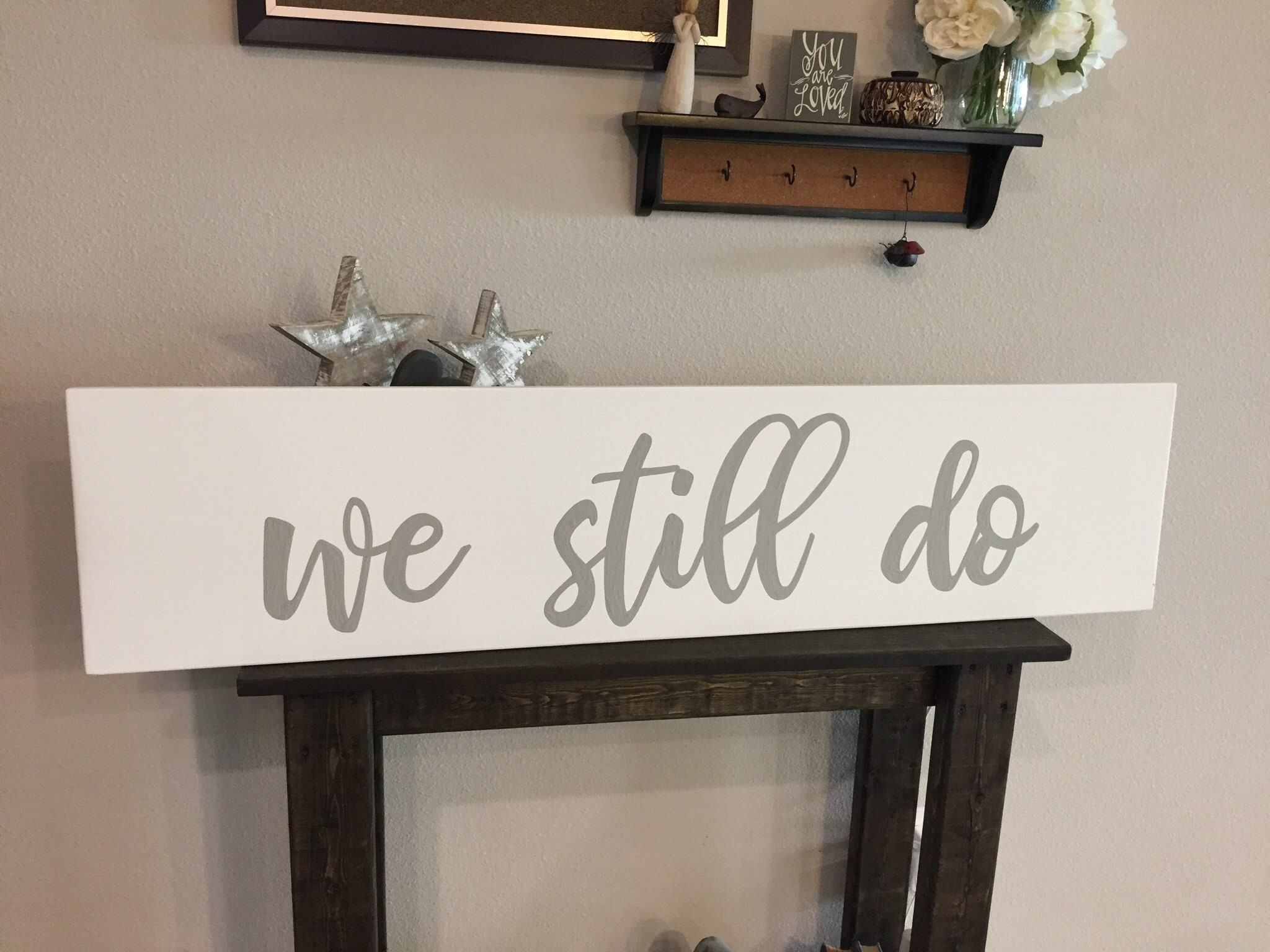 Wooden Rustic We Still Do Sign 11x48 Farmhouse Decor Above Bed