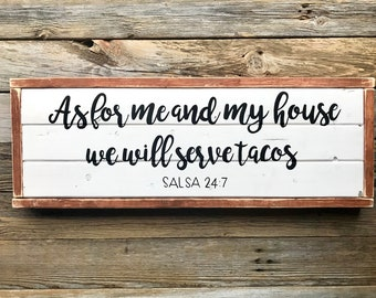 As for me and my house we will serve tacos salsa 24:7 wood sign - home decor - wood sign - decor -kitchen decor - house gift