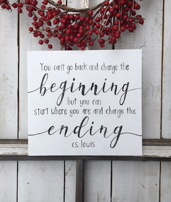 You Can't Change The Beginning C.s. Lewis Quote Wood