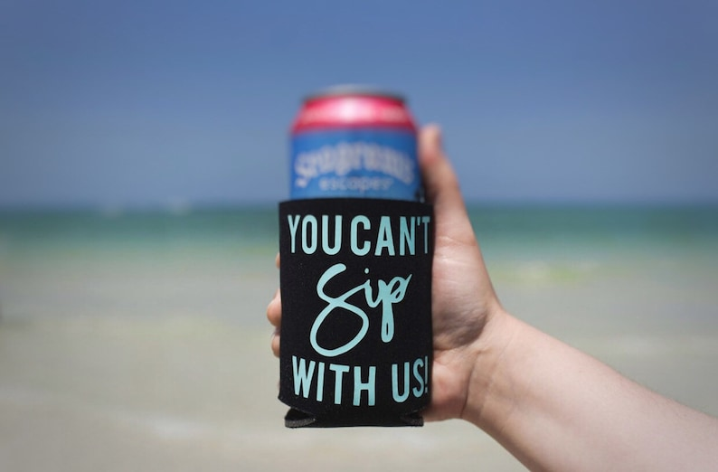 You cant sip with us  you cant sip with us Can Cooler  image 0