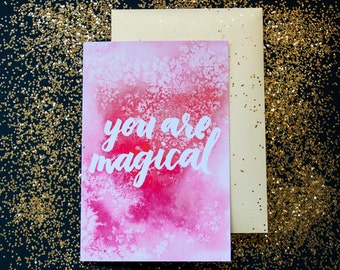 You Are Magical greeting card / valentines day love gifts for her pink 4x6 a2 gold envelope watercolor handlettered calligraphy just because