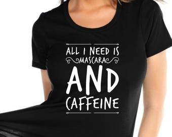 Custom Glitter All I Need is Mascara and Caffeine Women's Shirt | Mascara Shirt for Women