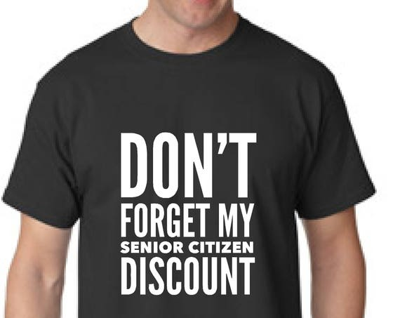 0eb45f216 ... Women's 60th Birthday shirts $24.00 Men's Don't forget my senior  citizen discount Birthday Gag Shirt | Mens Birthday Shirt