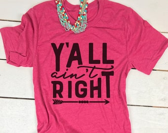 Y'all Ain't Right Shirt, Cute Southern Shirt, Graphic T Shirt, Cute Jesus Shirt, Cute Southern T Shirt, Southern Mom Shirt