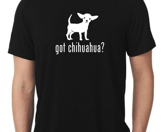 Got Chihuahua T-Shirt T122