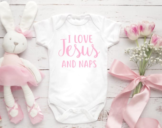 I Love Jesus and Naps | Baby Body Suit