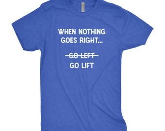 When Nothing Goes Right... Go Lift - Weightlifting Tee - Workout Tee - Lifting Tee - Gym Shirt - Weight Lifting Shirt - Weight Lifting
