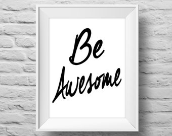 BE AWESOME unframed art print, Typographic poster, inspirational print, self esteem, wall decor, quote art. (R&R0056)