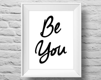 BE YOU unframed art print, Typographic poster, inspirational print, self esteem, wall decor, quote art. (R&R0058)