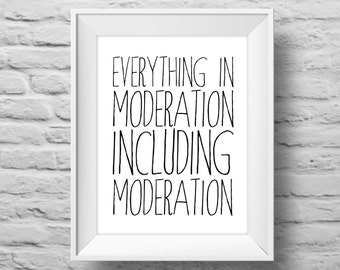 EVERYTHING IN MODERATION unframed art print, Typographic poster, inspirational print, self esteem, wall decor, quote art. (R&R0033)