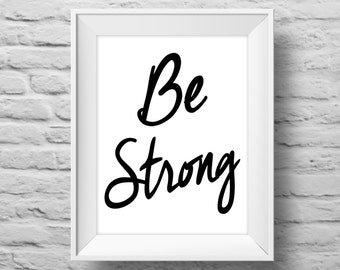 BE STRONG unframed art print, Typographic poster, inspirational print, self esteem, wall decor, quote art. (R&R0057)