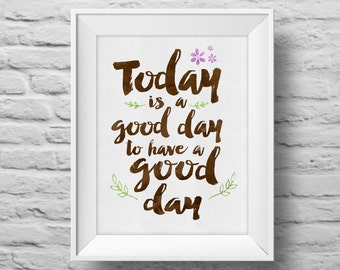 Today is a Good Day to Have a Good Day unframed Typographic poster, inspirational print, self esteem, wall decor, quote art. (R&R0041)