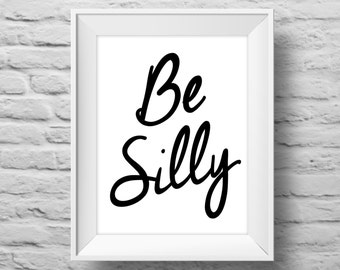 BE SILLY unframed art print Typographic poster, inspirational print, self esteem, wall decor, quote art. (R&R0059)