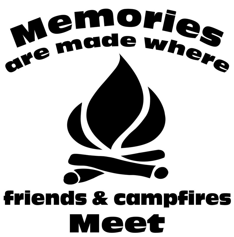 Friends and Campfires Memories Are Made Where Friends & Campfires Meet  Window Wall Decal Truck Camper RV Man Cave Cabin Lake Cottage Deck