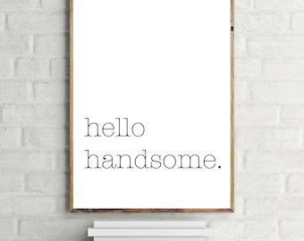 Hello Handsome Print, Inspirational Quote, Modern Art Print, Digital Print, Wall Art