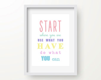 Start Where You Are Use What You Have Do What You Can Print, Inspirational Quote, Motivational Art, Digital Print, Instant Download