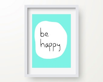 Be Happy Print, Inspirational Quote, Motivational Typography, Modern Art, Digital Wall Print