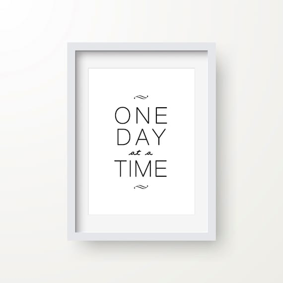 One Day At A Time Print Inspirational Quote Motivational Etsy