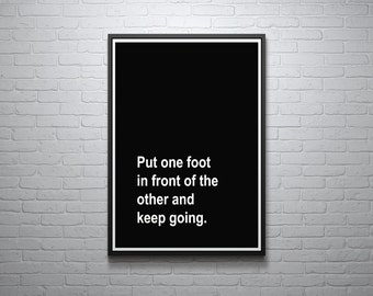 Put One Foot In Front Of The Other And Keep Going Print, Inspirational Quote, Modern Art Print, Digital Print, Wall Art, Black And White