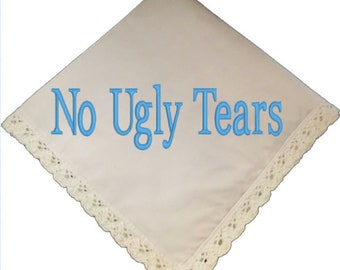 No Ugly Tears Lace Wedding Handkerchief Embroidered by Wedding Tokens- Perfect Bridesmaid Gift