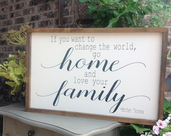 If you want to change the world, go home and love your family, Mother Teresa Quote, Family Sign, Wood Sign Saying, Framed Wood Sign