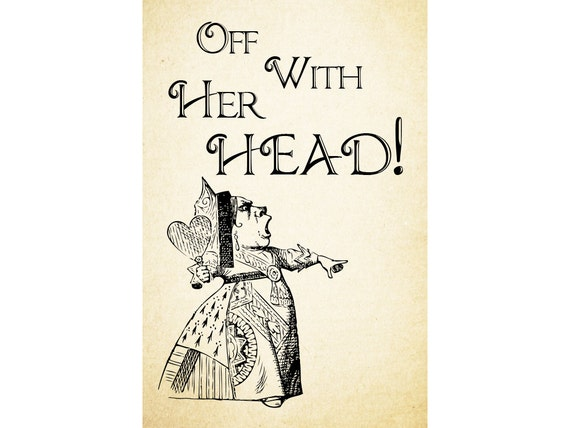 Queen Of Hearts Quotes Off With Her Head Alice In Wonderland Etsy