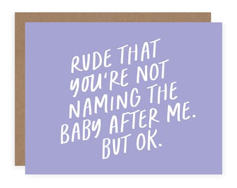 Rude That You Aren't Naming The Baby After Me But Ok Card - Funny Baby Shower Card - Funny Baby Card