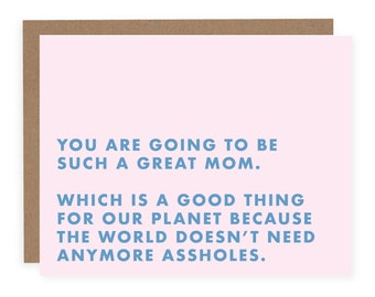 The World Doesn't Need Anymore Assholes (New Mom)  - Funny Pregnancy Card - Funny Baby Card - Funny New Baby Card  - Baby Shower Card