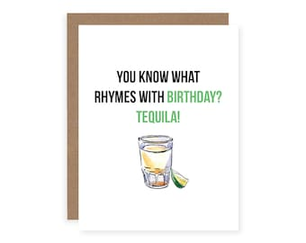 Rhymes With Tequila Birthday Card  - Funny Birthday Card - You What Rhymes with Birthday  - Friend Birthday Card - Tequila Card