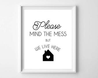 Mind the Mess But We Live Here PRINTABLE art, bless this mess, funny wall art, funny decor, mud room decor, entry decor, black and white