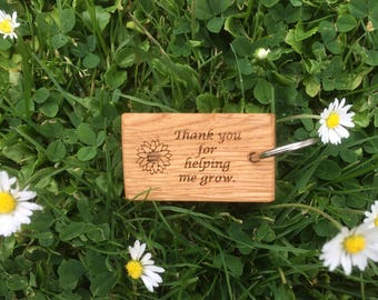 Thank you for helping me grow, Oak Key Fob, Teachers Gift.