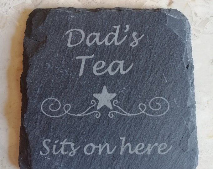 Dad's Tea, Dad's Coffee, Dad's Whisky Sits On Here  & Dad's Shed Engraved Slate Coasters.