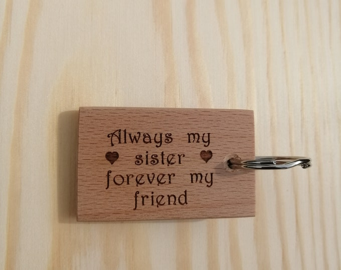 Always My Sister Forever My Friend Handmade and Hand Finished Beech Wood Keyring.