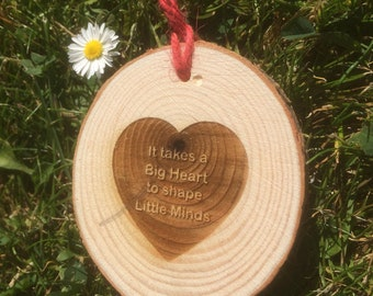 It takes a big heart to shape little minds, Wood Slice Teacher Gift.
