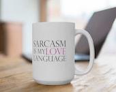 Sarcasm is My Love Language White Mug 11oz