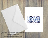 I Love You Like Kanye Loves Kanye Love/Friendship Card (Blank Inside) (A6)  (C43)