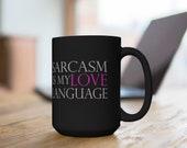 Sarcasm is My Love Language Black Mug 15oz