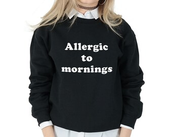 Allergic to Mornings Sweatshirt Sweater Jumper Top Fashion Funny Slogan Love Sleep