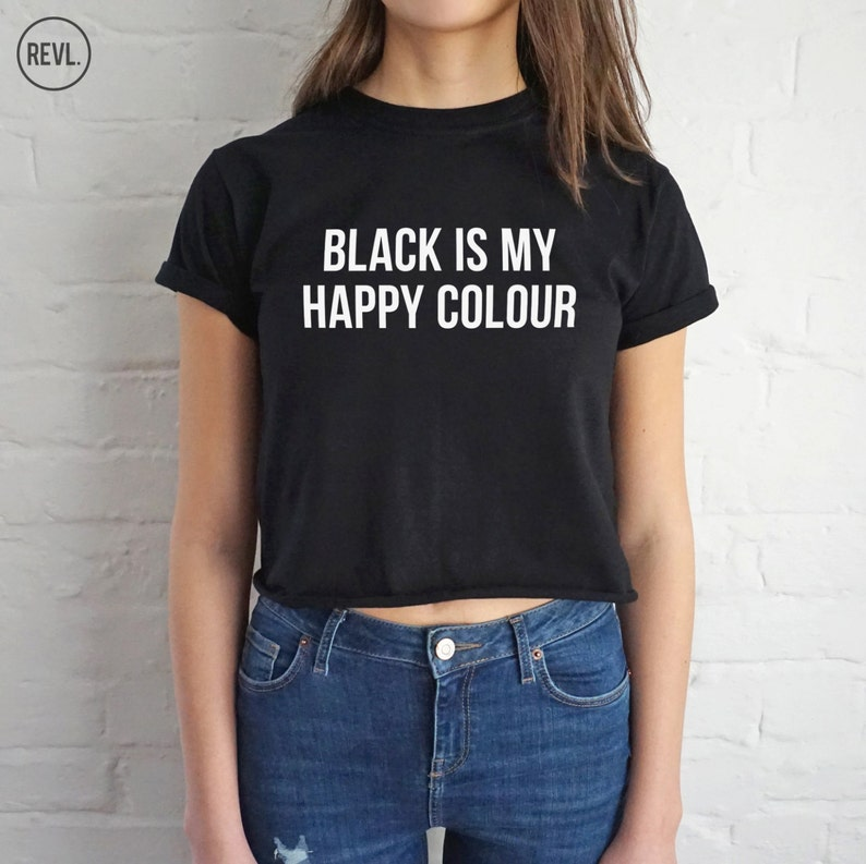 Black Is My Happy Colour Crop T shirt Top Shirt Tee Cropped Fashion Blogger Grunge