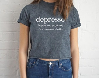 Depresso When You Run Out Of Coffee Crop T-shirt Top Shirt Tee Cropped Fashion Blogger Slogan Tumblr