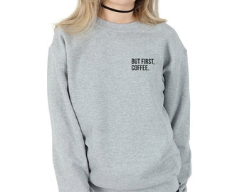 But First Coffee Pocket Sweater Jumper Top Fashion Blogger Sweatshirt Funny Slogan OK Okay Cute